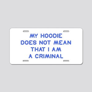 My-Hoodie-does-not-so-blue Aluminum License Plate