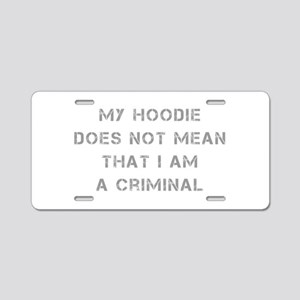 My-Hoodie-does-not-cap-gray Aluminum License Plate