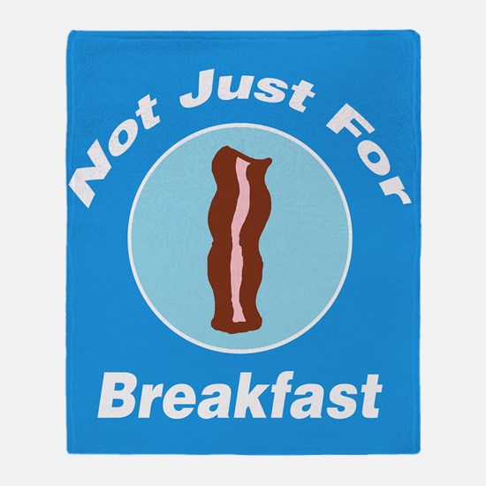 Not Just For Breakfast Bacon Throw Blanket