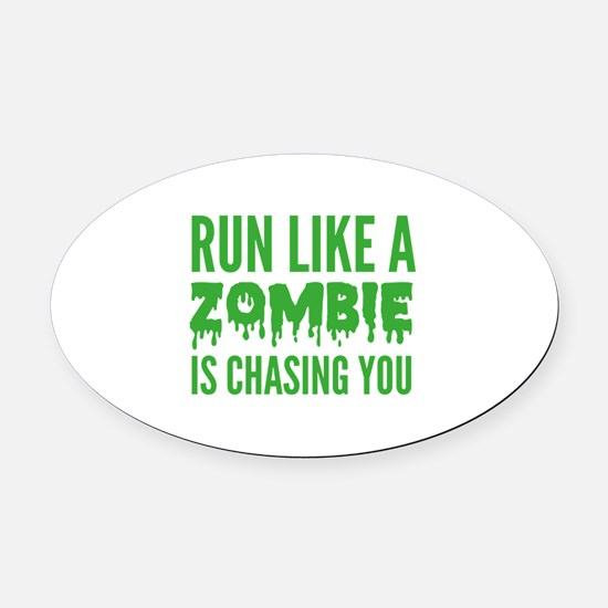 Run like a zombie is chasing you Oval Car Magnet