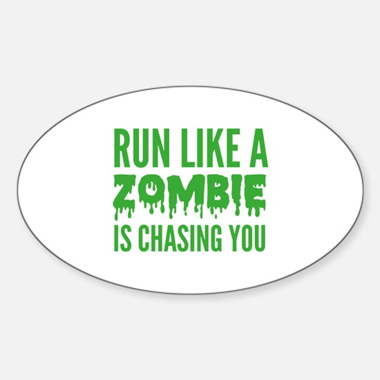 Run like a zombie is chasing you Sticker (Oval)