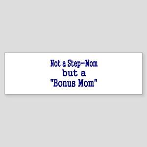 NOT STEP MOM BUT A BONUS MOM Bumper Sticker