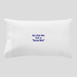NOT STEP MOM BUT A BONUS MOM Pillow Case
