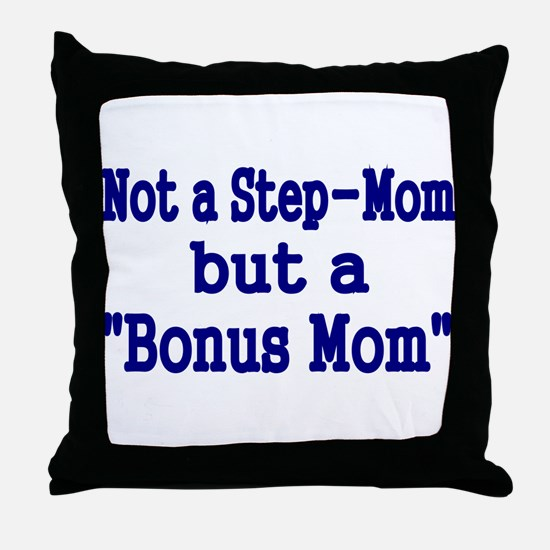 NOT STEP MOM BUT A BONUS MOM Throw Pillow