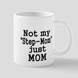 NOT MY STEP-MOM, JUST MOM Mug