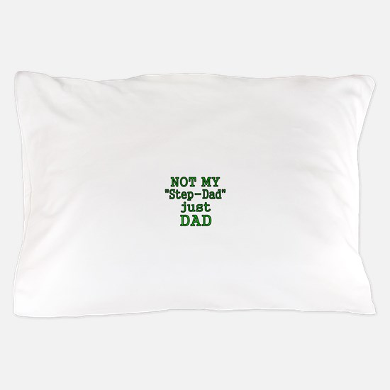 NOT MY STEP-DAD, JUST DAD Pillow Case