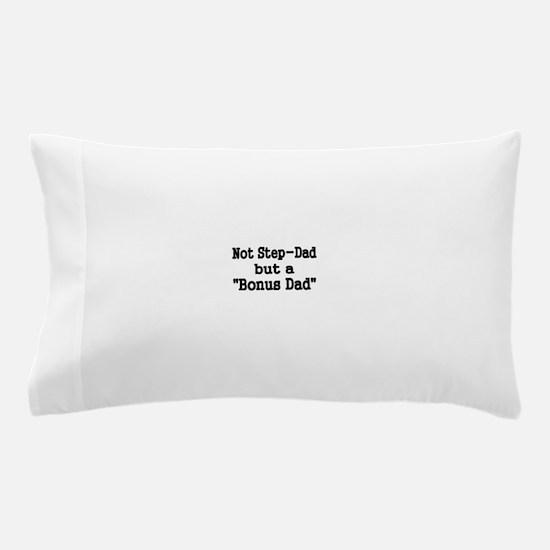 NOT STEP DAD BUT BONUS DAD Pillow Case