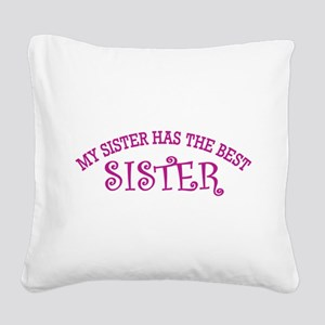 My Sister Has The Best Sister Square Canvas Pillow