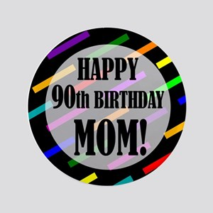 """90th Birthday For Mom 3.5"""" Button"""