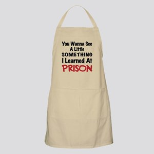 What I learned in Prison - Bad Boy Humor Apron