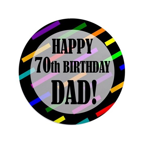 """70th Birthday For Dad 3.5"""" Button"""