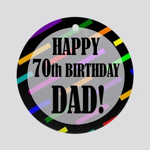 70th Birthday For Dad Ornament (Round)