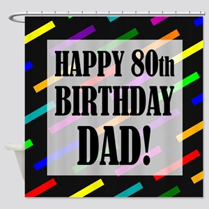 80th Birthday For Dad Shower Curtain