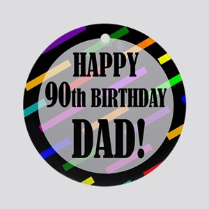 90th Birthday For Dad Ornament (Round)