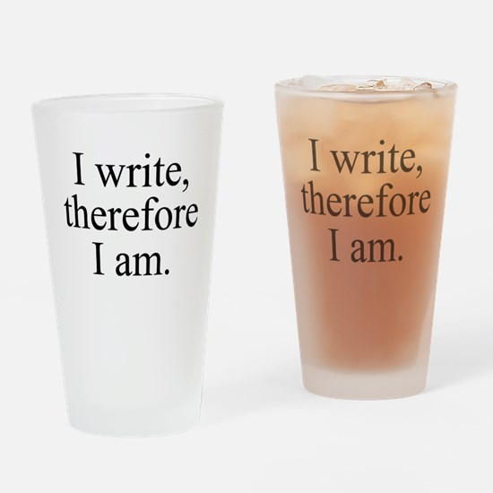 I write, therefore I am. Drinking Glass