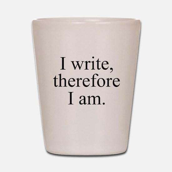 I write, therefore I am. Shot Glass