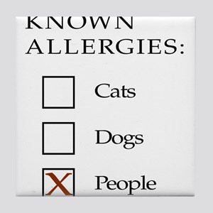Known Allergies - Cats, Dogs, People Tile Coaster