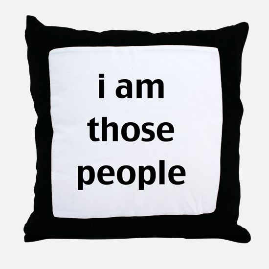 i am those people Throw Pillow