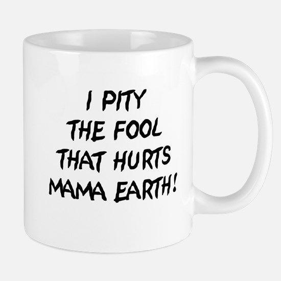 I Pity The Fool That Hurts Mama Earth! Mug