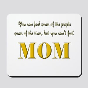 Cant fool mom Mousepad