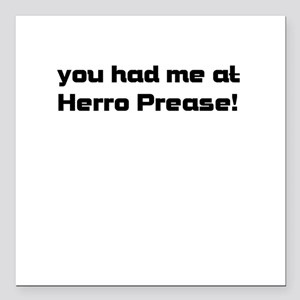 "you had me at Herro Prease! Square Car Magnet 3"" x"