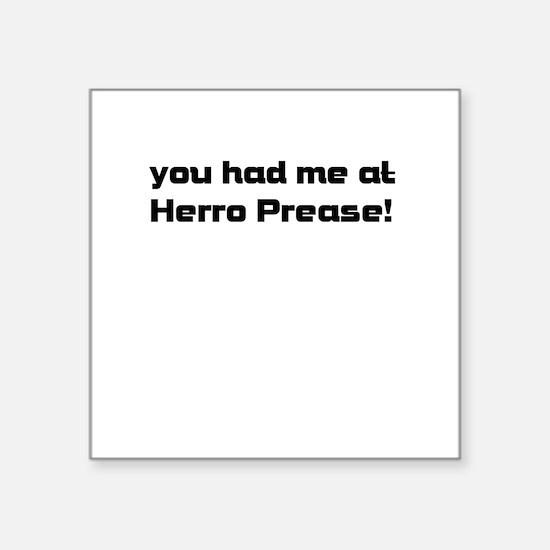 you had me at Herro Prease! Sticker