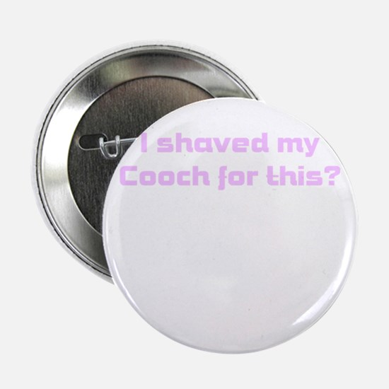 """I shaved my Cooch for this? 2.25"""" Button"""
