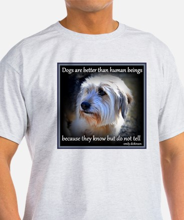 Dogs are better... T-Shirt