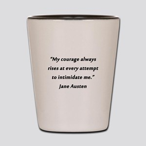 Austen - Courage Always Rises Shot Glass