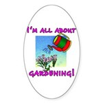 I'm All About Gardening Oval Sticker