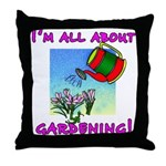 I'm All About Gardening Throw Pillow