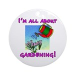 I'm All About Gardening Ornament (Round)