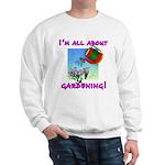 I'm All About Gardening Sweatshirt