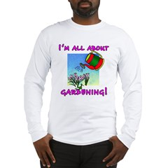 I'm All About Gardening Long Sleeve T-Shirt