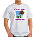 I'm All About Gardening Ash Grey T-Shirt