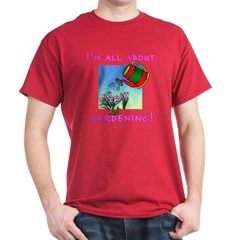 I'm All About Gardening Dark Red T-shirt