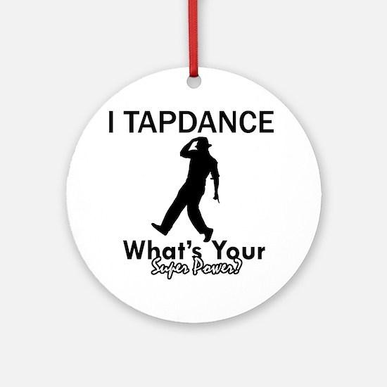 TapDance my superpower Ornament (Round)