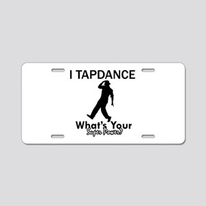 TapDance my superpower Aluminum License Plate