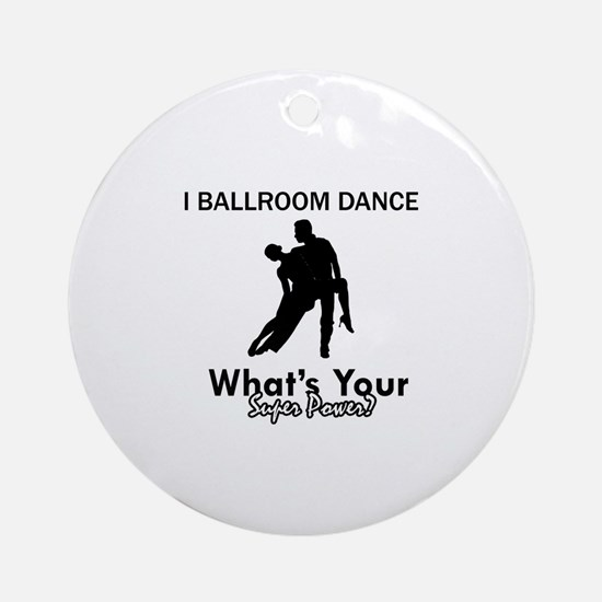 Ballroom my superpower Ornament (Round)