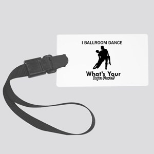 Ballroom my superpower Large Luggage Tag