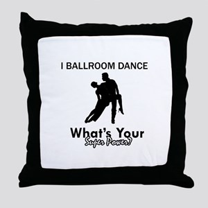 Ballroom my superpower Throw Pillow