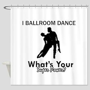 Ballroom my superpower Shower Curtain