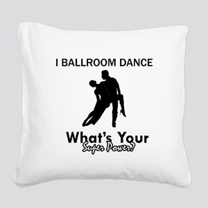Ballroom my superpower Square Canvas Pillow