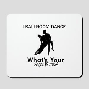 Ballroom my superpower Mousepad