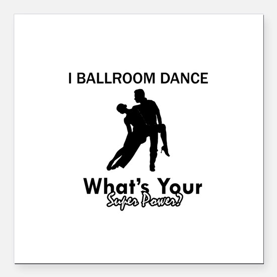 "Ballroom my superpower Square Car Magnet 3"" x 3"""