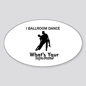 Ballroom my superpower Sticker (Oval)