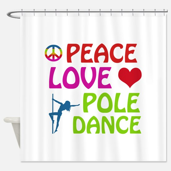 Peace Love Poledance Shower Curtain