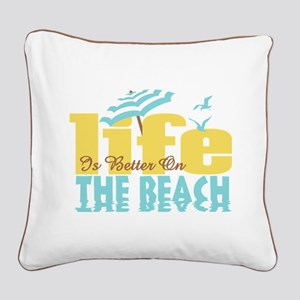 Life's Better Beach Square Canvas Pillow