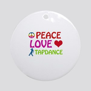 Peace Love Tapdance Ornament (Round)