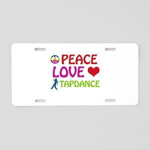 Peace Love Tapdance Aluminum License Plate